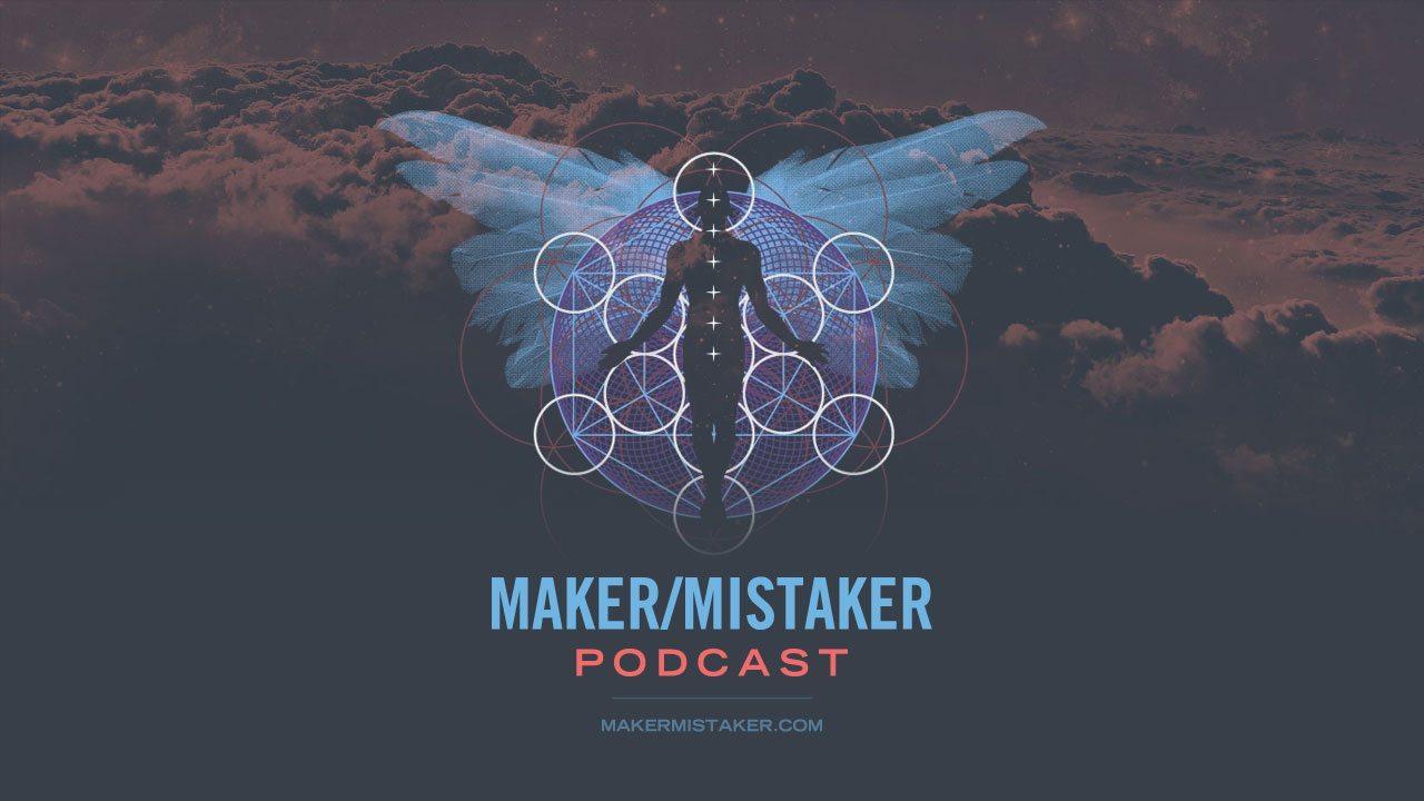 maker/mistaker podcast