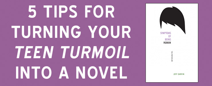5 Tips for Turning Your Teen Turmoil into a Novel