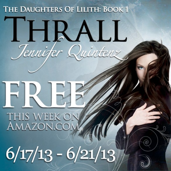 """Thrall"" (The Daughters Of Lilith: Book 1) by Jennifer Quintenz is FREE on Amazon.com 06/17/2013 - 06/21/2013"
