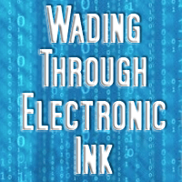 Wading Through Electronic Ink