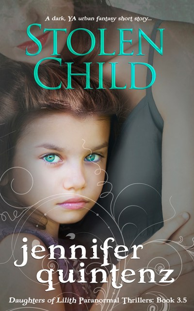 """Stolen Child"" a Daughters of Lilith short story by Jennifer Quintenz"
