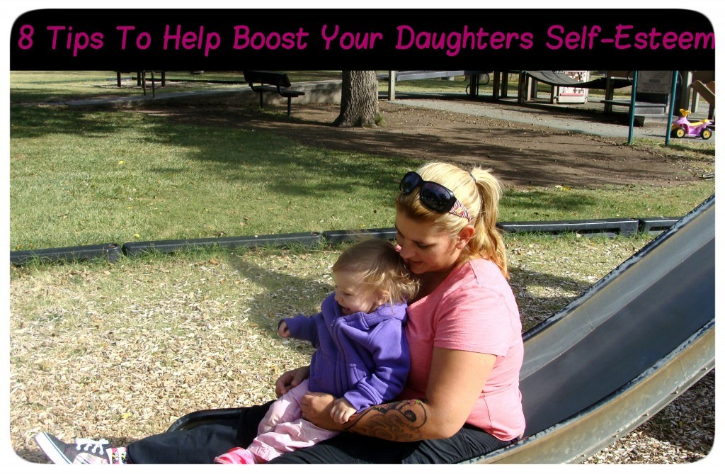 8 Tips To Help Boost Your Daughters Self-Esteem 8 Tips To Help Boost Your Daughters Self-Esteem