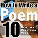 Poetry Writing: 10 Tips on How to Write a Poem