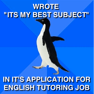 "Socially Awkward Penguin Wrote ""Its My Best Subject"" In It's Application for English Tutoring Job"