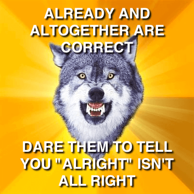 "Courage Wolf: Already and Altogether are Correct; Dare Them To Tell You ""Alright"" Isn't All Right"