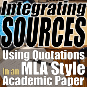 Integrating Sources: Using Quotations in an MLA Style Academic Paper