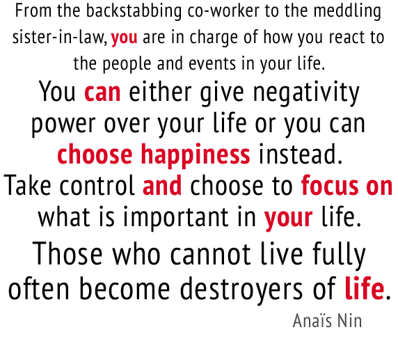 anais nin quote - from the backstabbing co-worker to the meddling sister-in-law, you are in chare of how you react to the people and events in your life.