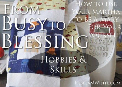 From Busy to Blessing Using Your Hobbies and Skills to Love Others @JessicaMWhite