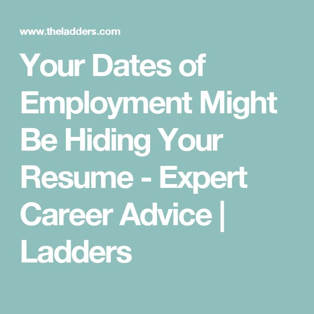 Your Dates of Employment Might Be Hiding Your Resume - Expert Career
