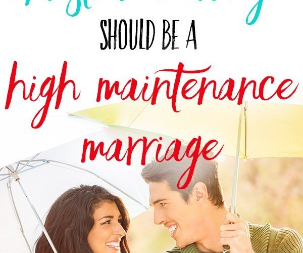 Why Every Christian Marriage Should be a High Maintenance Marriage
