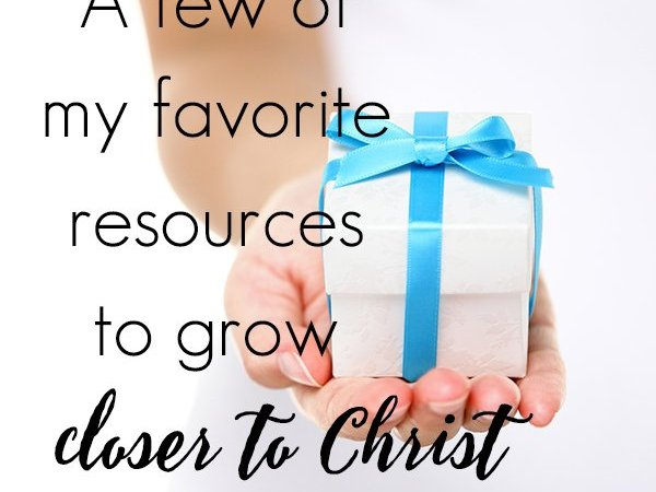 A few of my favorite resources to grow closer to Christ