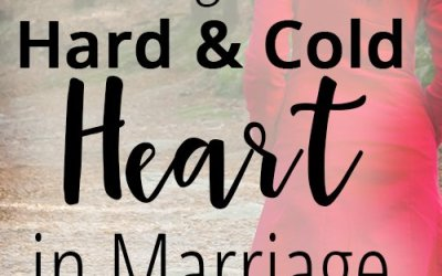Dealing with a Hard and Cold Heart in Marriage- The Marriage Mentor Podcast