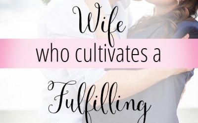 The Art of Being a Wife who Cultivates a Fulfilling Marriage