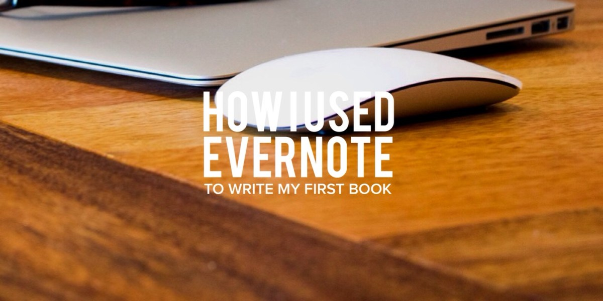Why You Should Use Evernote To Write Your Next Book