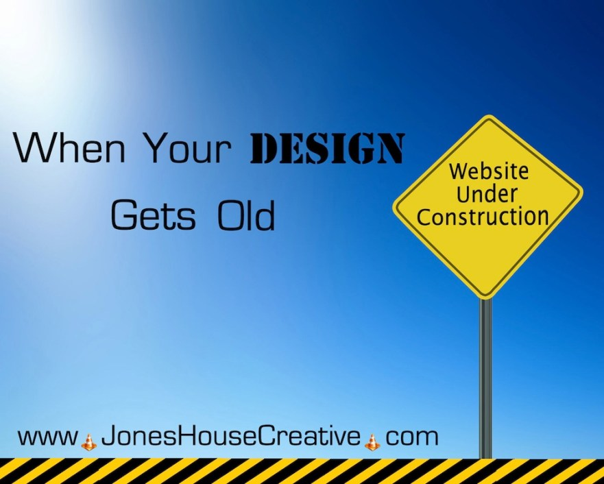 When Your Design Gets Old by Jones House Creative