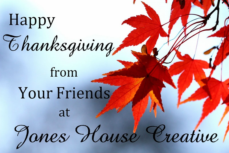 Happy Thanksgiving from Your Friends at Jones House Creative!