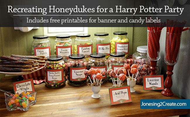 Recreating Honeydukes for a Harry Potter Party - Jonesing2Create