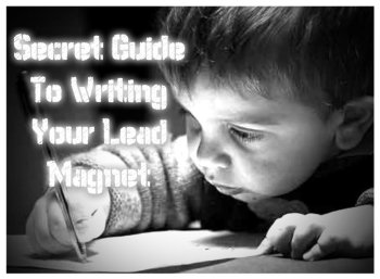 Secret Guide To Writing Your Lead Magnet