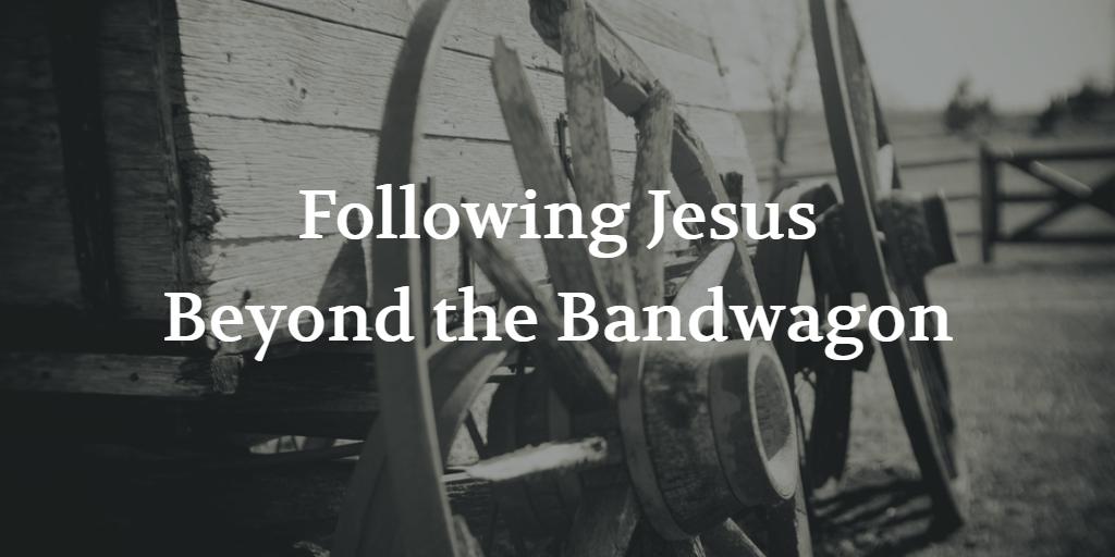 Following Jesus Beyond the Bandwagon