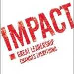 Book Notes | Impact: Great Leadership Changes Everything
