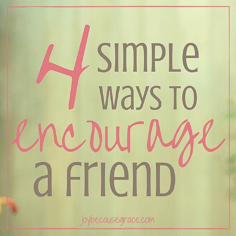 4 Simple Ways to Encourage a Friend