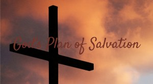 God's Plan of Salvation