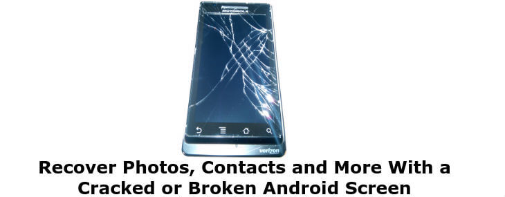 Cracked Or Broken Android Screen – How To Recover Photos, Contacts and More