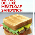 Leftover Lunch Deluxe Meatloaf Sandwich