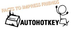 autohotkey facts to impress friends