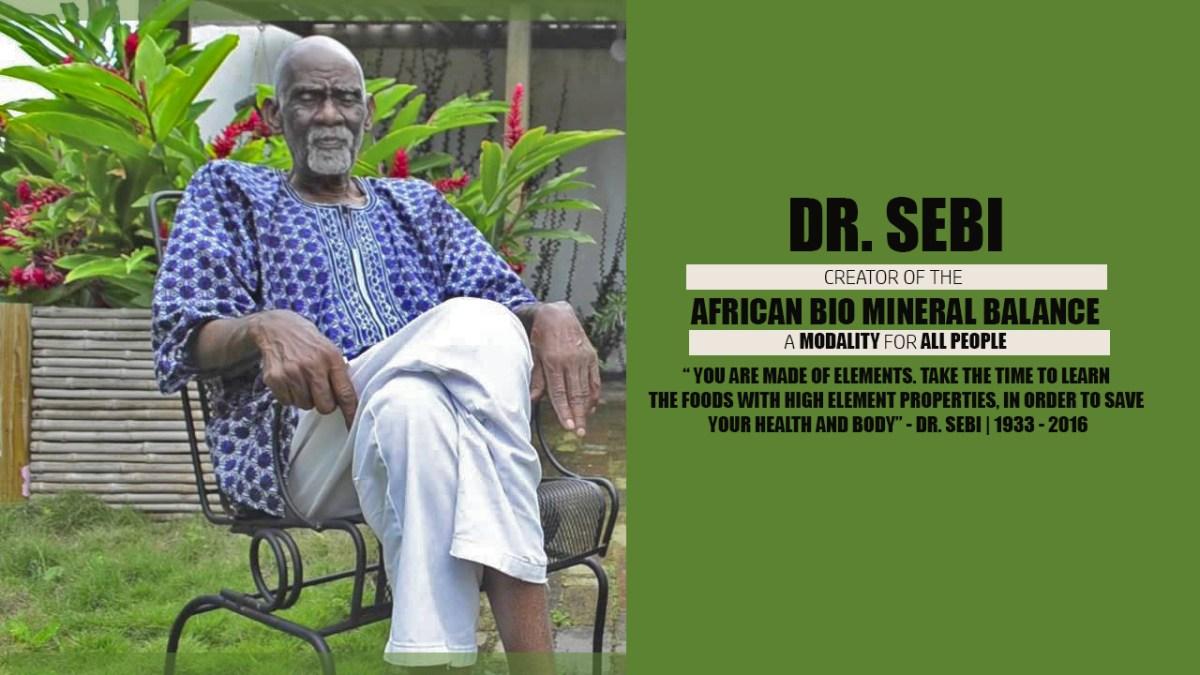 R.I.P DR. SEBI   THE CREATOR OF THE AFRICAN BIO MINERAL BALANCE METHODOLOGY