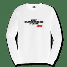 Juice Keep Skateboarding A Crime White Long Sleeve TShirt