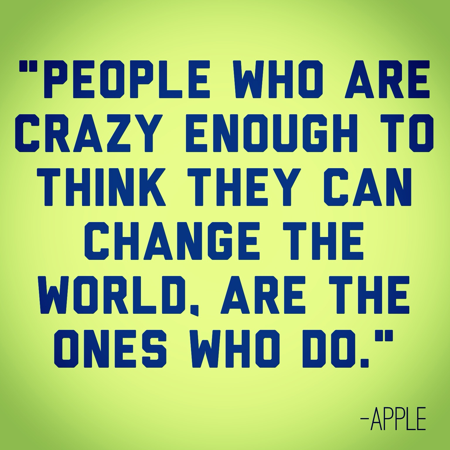 Admirable Quotes Julie Flygare People Who Are Crazy Enough To Think Y Can Change World Are Ones Who Do Crazy People Quotes Crazy People Quotes S bark post Crazy People Quotes