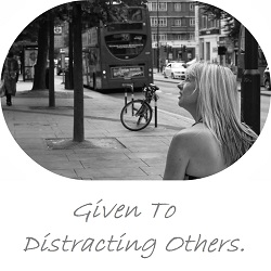 given to distracting others
