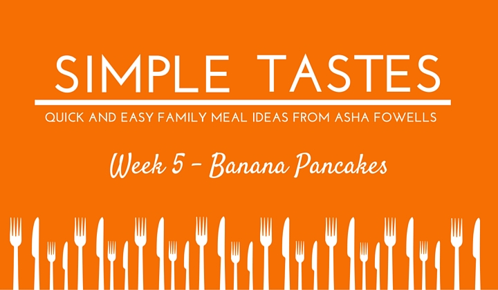 Simple Tastes 5 – Banana Pancakes