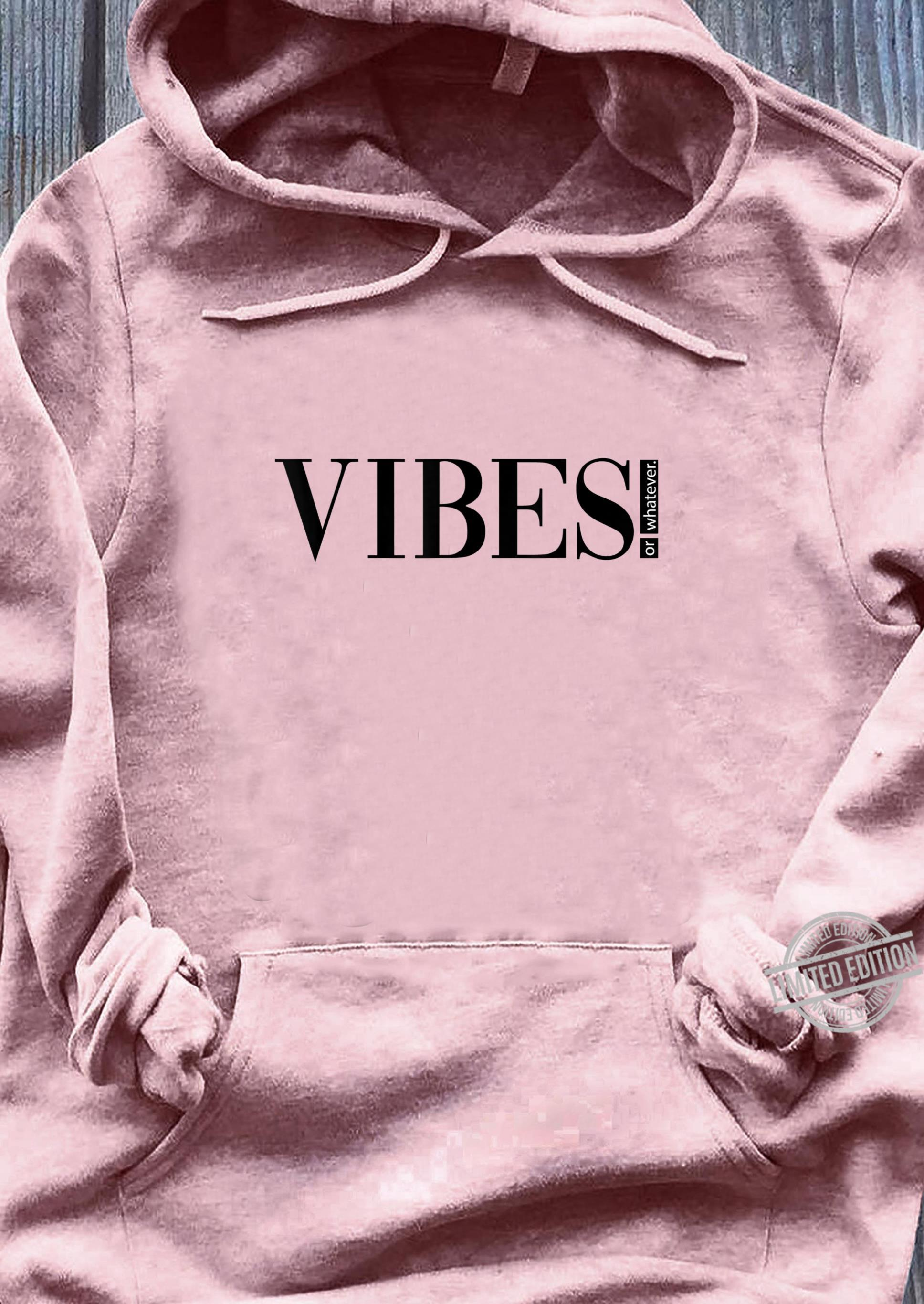 Vibes Or Whatever Birthday Hippie N Girl Shirt