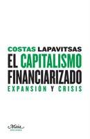 El capitalismo financiarizado. Expansión y crisis - Costas Lapavitsas