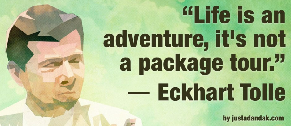 Eckhart Tolle life is an adventure quote