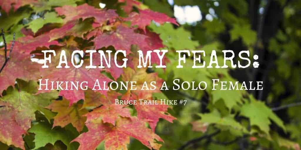 Bruce Trail Hike #7 – Facing My Fears of Hiking Alone