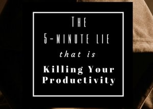 The 5-minute lie that's killing your productivity