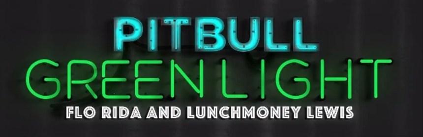 Pitbull ft. Flo Rida green light lunchmoney lewis