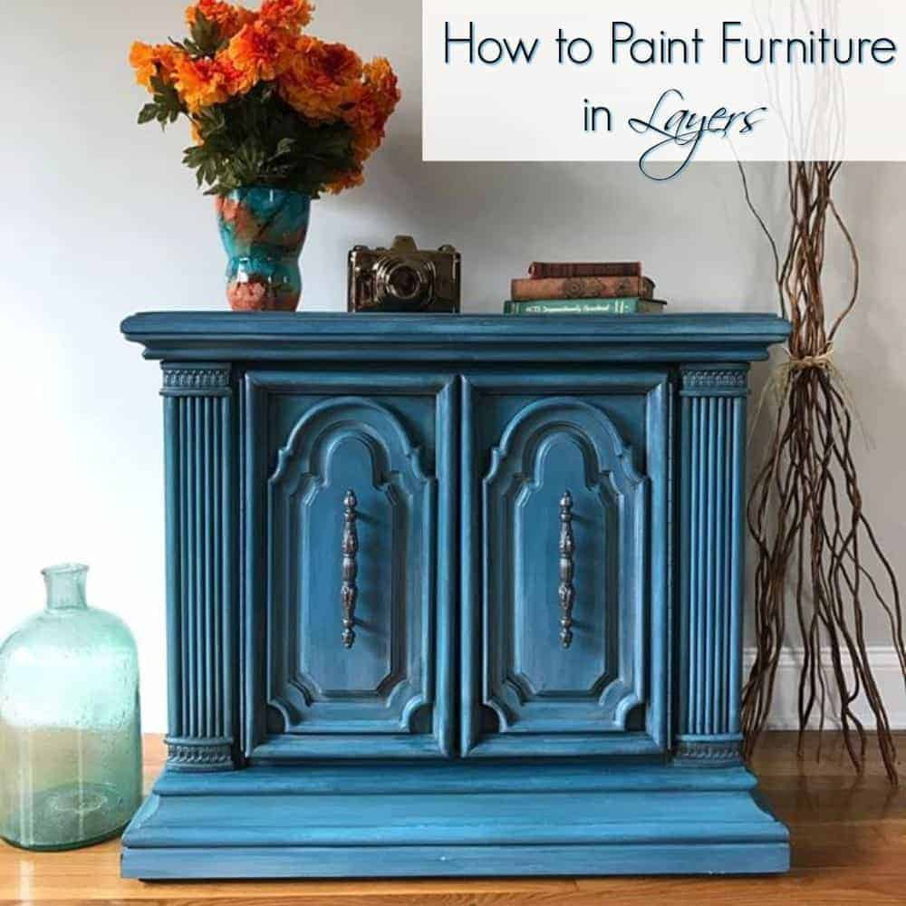 How To Paint Furniture In Layers For A Gorgeous Finish By Just The Woods