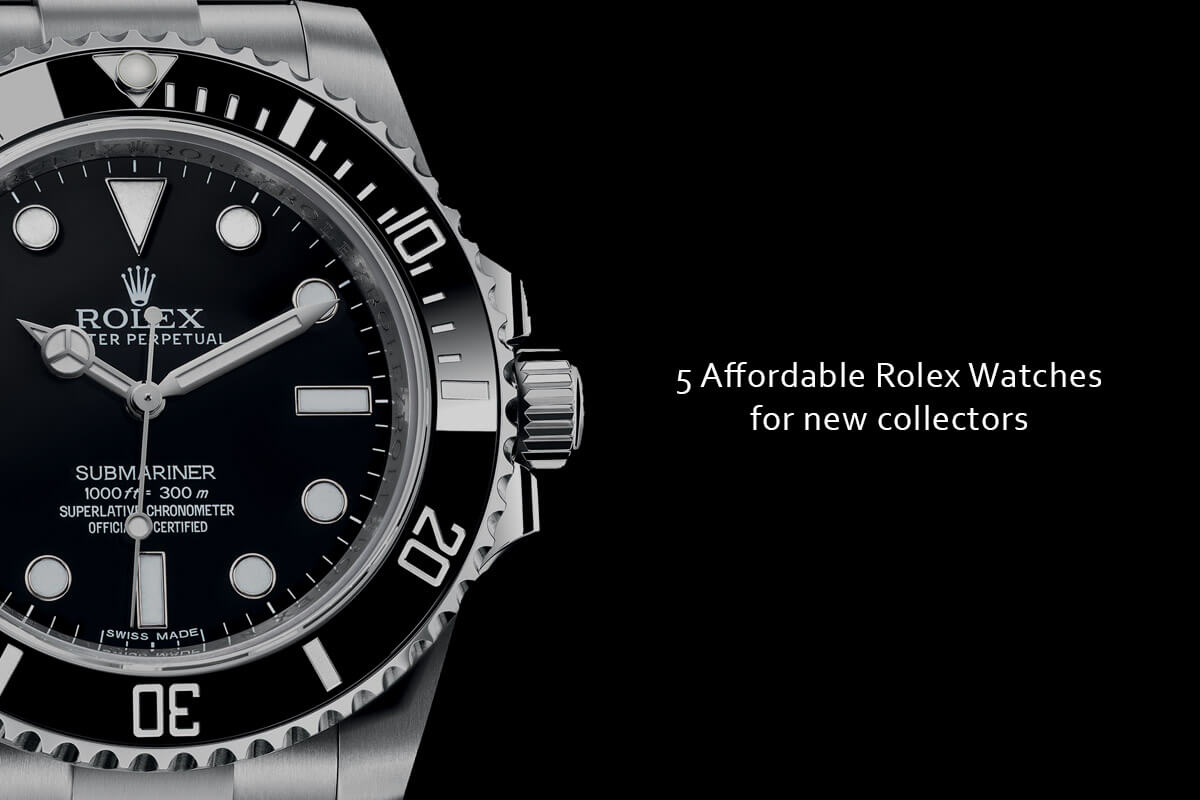 Rolexs Watches Buying Guide 5 Affordable Rolex Watches For New Collectors