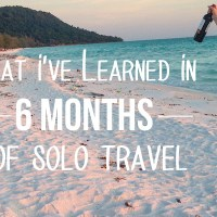 What I've Learned in 6 Months of Solo Travel
