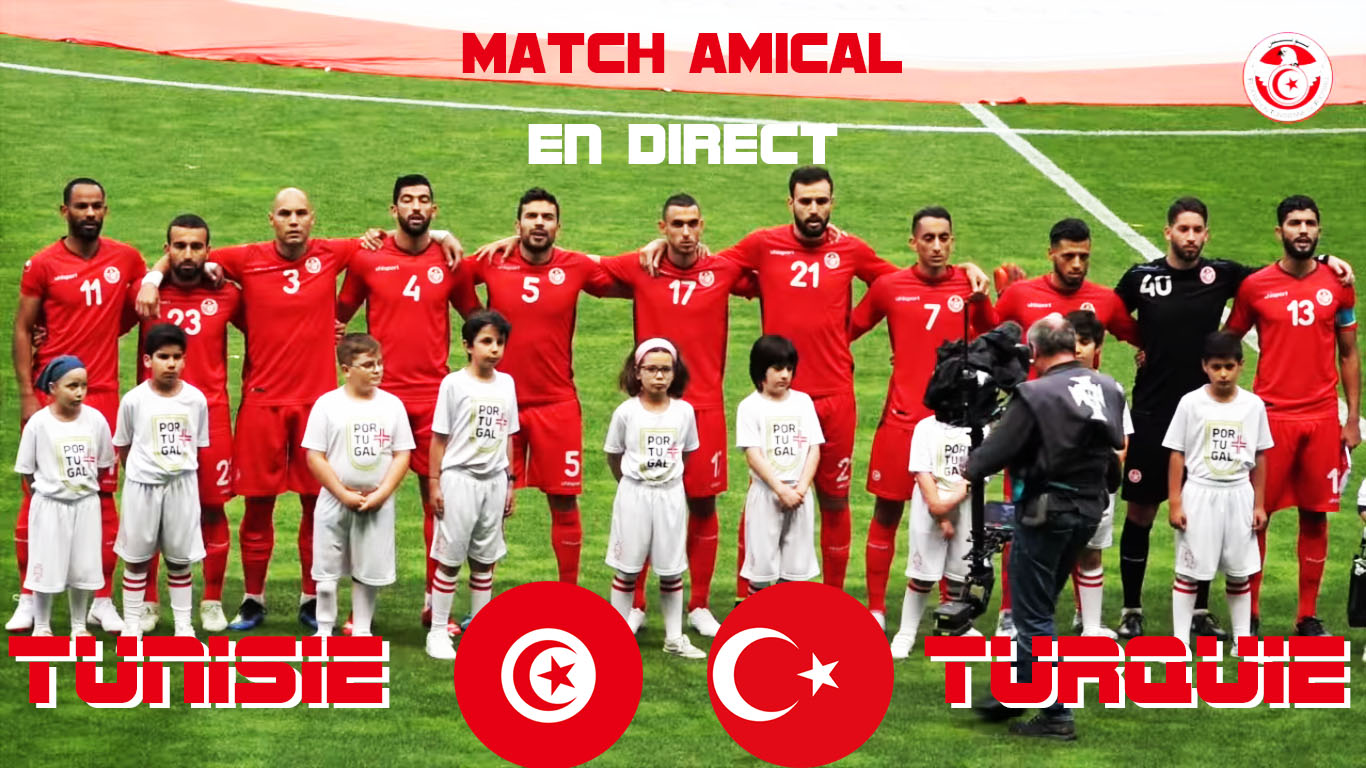 Live Match Tunisie Turquie En Live Streaming Match Amical Kapitalis