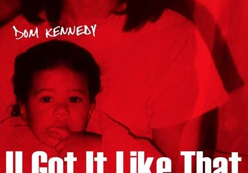 dom-kennedy-u-got-it