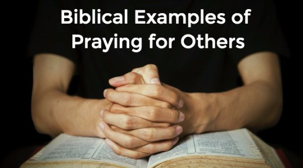 Bible Examples of Praying For Others (Intercession)