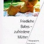 FRIEDLICHE BABYS-ZUFRIEDENE MÜTTER. Emmi Pikler