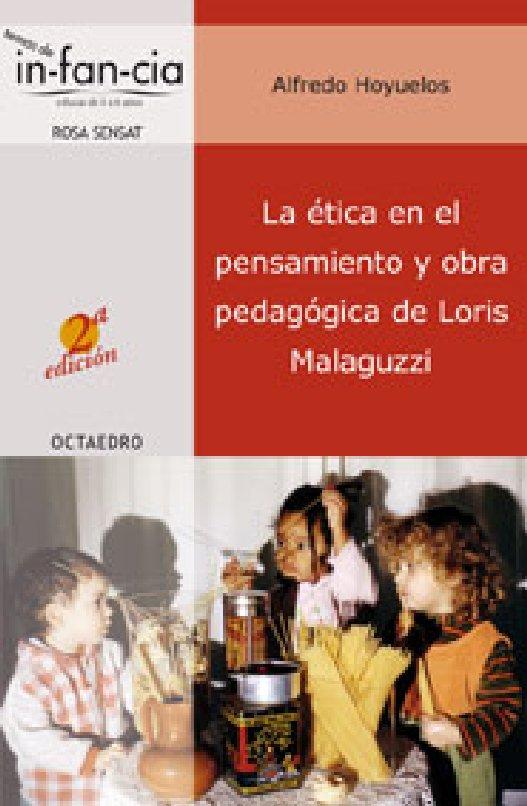 LA ETICA EN EL PENSAMIENTO Y OBRA PEDAGÍGICA DE LORIS MALAGUZZI. Alfredo Hoyuelos