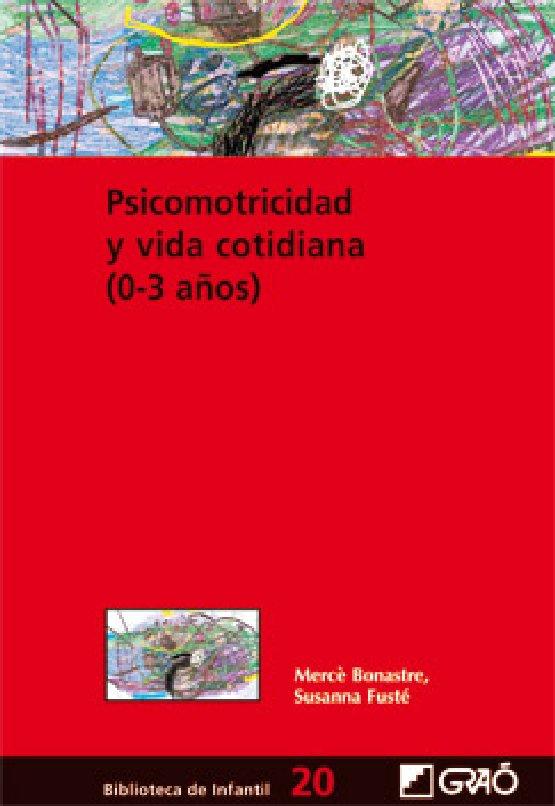 PSICOMOTRICIDAD Y VIDA COTIDIANA (0-3 AÑOS). Susana Fuste eta Merce Bonastre