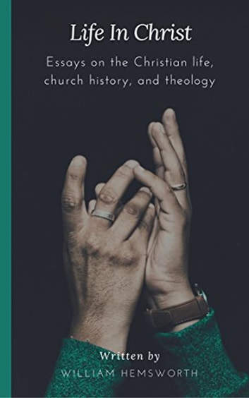 Life In Christ Essays on the Christian Life, Church History, and